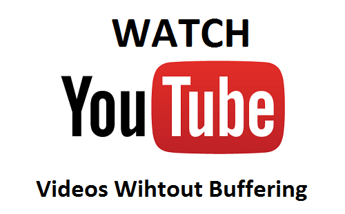 How to watch Youtube Videos without Buffering