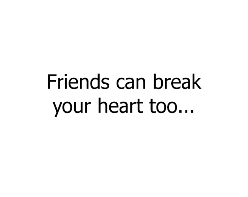Friends Can Break Your Heart Too…  sad quotes depression quotes for sad life